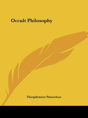 Occult Philosophy - Paracelsus, Theophrastus
