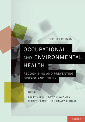 Occupational and Environmental Health: Recognizing and Preventing Disease and Injury - Levy, Barry S, M.D.