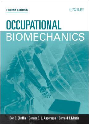 Occupational Biomechanics - Chaffin, Don B, and Andersson, Gunnar B J, MD, PhD, and Martin, Bernard J
