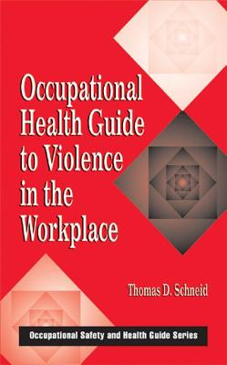 Occupational Health Guide to Violence in the Workplace - Schneid, Thomas D, J.D., PH.D.