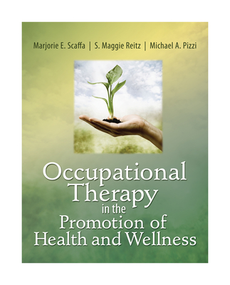 Occupational Therapy in the Promotion of Health and Wellness - Scaffa, Marjorie E, PhD, Otr/L, Faota, and Reitz, S Maggie, PhD, Otr/L, Faota, and Pizzi, Michael A