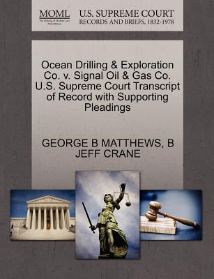 Ocean Drilling & Exploration Co. V. Signal Oil & Gas Co. U.S. Supreme Court Transcript of Record with Supporting Pleadings - Matthews, George B, and Crane, B Jeff