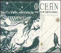 Ocean: Songs for the Night Sea Journey - Jennifer Cutting