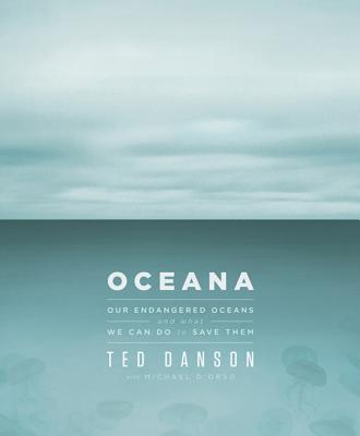 Oceana: Our Endangered Oceans and What We Can Do to Save Them - Danson, Ted, and D'Orso, Michael