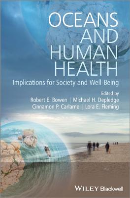 Oceans and Human Health: Implications for Society and Wellbeing - Bowen, Robert E., Professor, Ph.D. (Editor), and Depledge, Michael H., Professor (Editor), and Carlarne, Cinnamon P. (Editor)