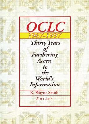 Oclc 1967:1997: Thirty Years of Furthering Access to the World's Information - Smith, K Wayne (Editor)