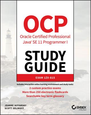 Ocp Oracle Certified Professional Java Se 11 Programmer I Study Guide: Exam 1z0-815 - Boyarsky, Jeanne, and Selikoff, Scott