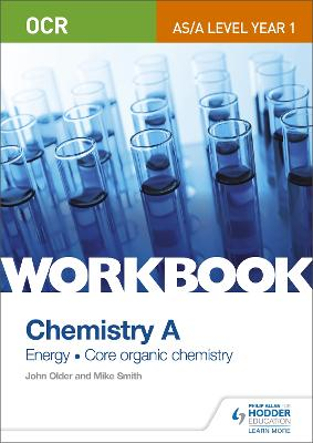 OCR AS/A Level Year 1 Chemistry A Workbook: Energy; Core organic chemistry - Smith, Mike, and Older, John