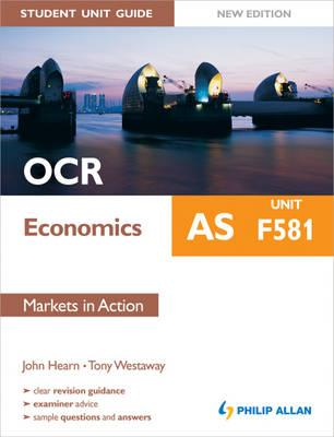 OCR AS Economics Student Unit Guide: Unit F581 Markets in Action: F581 - Hearn, John, and Westaway, Tony