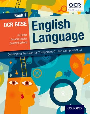 OCR GCSE English Language: Book 1: Developing the skills for Component 01 and Component 02 - Carter, Jill, and Charles, Annabel, and O'Doherty, Garrett
