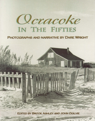 Ocracoke in the Fifties - Wright, Dare (Photographer), and Ashley, Brook (Editor), and Ogilvie, John (Editor)