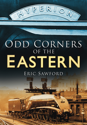 Odd Corners of the Eastern: From the Days of Steam - Sawford, Eric