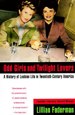 Odd Girls and Twilight Lovers: A History of Lesbian Life in Twentieth-Century America - Faderman, Lillian, Professor