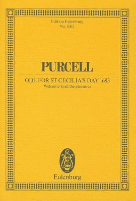 Ode for St. Cecilia's Day 1683: Welcome to All the Pleasures - Purcell, Henry (Composer)