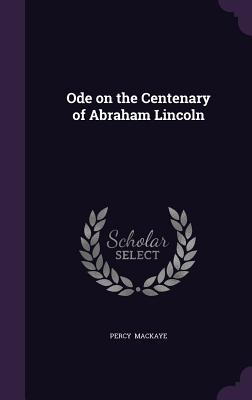Ode on the Centenary of Abraham Lincoln - Mackaye, Percy