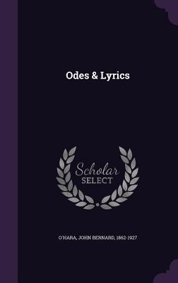 Odes & Lyrics - O'Hara, John Bernard