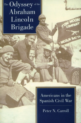 Odyssey of the Abraham Lincoln Brigade: Americans in the Spanish Civil War - Carroll, Peter N, Dr., PH.D.