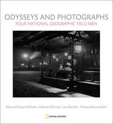 Odysseys and Photographs: Four National Geographic Field Men; Maynard Owen Williams, Luis Marden, Volkmar Wentzel, Thomas Abercrombie - Bendavid-Val, Leah, and Grosvenor, Gilbert M, and Jenkins, Mark Collins