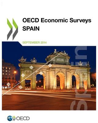 Oecd Economic Surveys: Spain 2014 - Organisation for Economic Co-Operation and Development (Editor)
