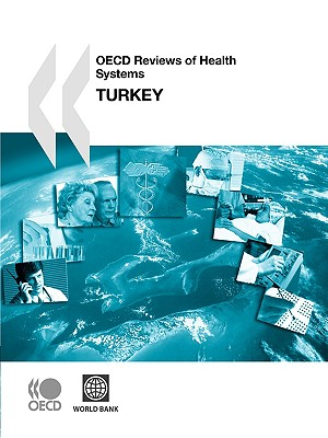 OECD Reviews of Health Systems/Examens de L'Ocde Des Systmes de Sant OECD Reviews of Health Systems/Examens de L'Ocde Des Systmes de Sant: Turkey 2008 - Organization for Economic Cooperation and Development (OECD), and Oecd Publishing, Publishing