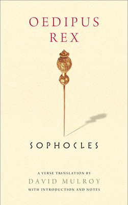 Oedipus Rex - Sophocles, and Mulroy, David (Translated by)