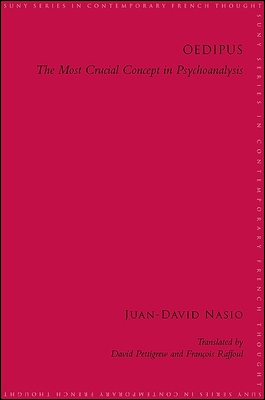Oedipus: The Most Crucial Concept in Psychoanalysis - Nasio, Juan-David, and Pettigrew, David (Translated by), and Raffoul, Francois (Translated by)