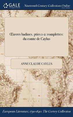 Oeuvres Badines. Pties 1-2: Complettes: Du Comte de Caylus - Caylus, Anne Claude