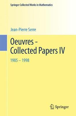 Oeuvres - Collected Papers IV: 1985 - 1998 - Serre, Jean-Pierre, Professor