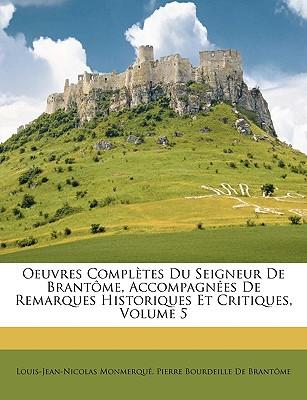 Oeuvres Compltes Du Seigneur de Brantme, Accompagnes de Remarques Historiques Et Critiques, Volume 5 - Monmerqu, Louis-Jean-Nicolas, and De Brantme, Pierre Bourdeille