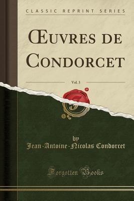 Oeuvres de Condorcet, Vol. 3 (Classic Reprint) - Condorcet, Jean-Antoine-Nicolas