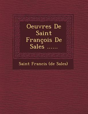 Oeuvres de Saint Francois de Sales ...... - Saint Francis (De Sales) (Creator)