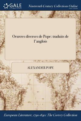 Oeuvres Diverses de Pope: Traduits de L'Anglois - Pope, Alexander
