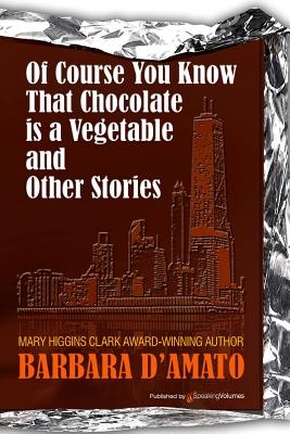 Of Course You Know That Chocolate Is a Vegetable and Other Stories - D'Amato, Barbara