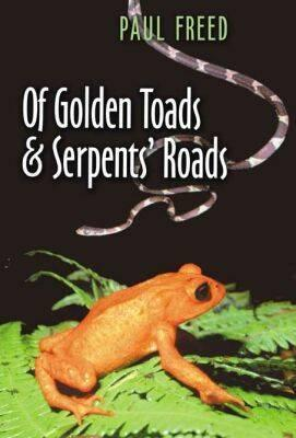 Of Golden Toads and Serpents' Roads - Freed, Paul