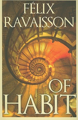 Of Habit - Ravaisson, Felix, and Carlisle, Clare (Translated by), and Sinclair, Mark (Translated by)