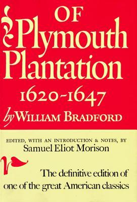 Of Plymouth Plantation: Sixteen Twenty to Sixteen Forty-Seven - Bradford, William