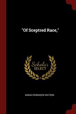 Of Sceptred Race, - Watson, Annah Robinson