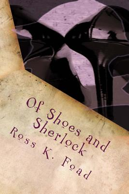 Of Shoes and Sherlock: The Diary of Miss Christine Blake - Foad, Ross K, and Brown, Fiona-Jane (Editor)