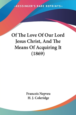 Of the Love of Our Lord Jesus Christ, and the Means of Acquiring It (1869) - Nepveu, Francois