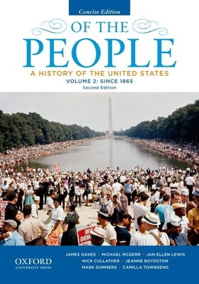 Of the People: A History of the United States, Concise, Volume II: Since 1865 - Oakes, James, Professor, and McGerr, Michael, and Lewis, Jan Ellen