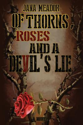 Of Thorns, Roses and a Devil's Lie - Meador, Jana, and Bignell, Rob (Editor)