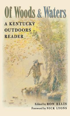 Of Woods and Waters: A Kentucky Outdoors Reader - Ellis, Ron (Editor)