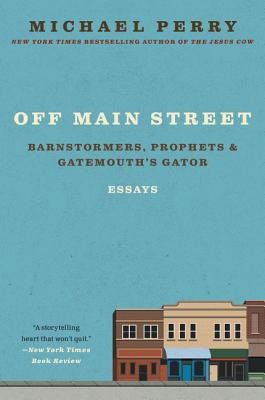 Off Main Street: Barnstormers, Prophets, and Gatemouth's Gator: Essays - Perry, Michael