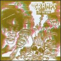 ...Off The Bone - The Cramps