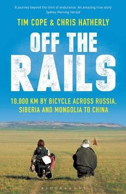 Off The Rails: 10,000 km by Bicycle across Russia, Siberia and Mongolia to China - Hatherly, Chris, and Cope, Tim