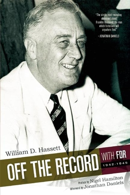 Off the Record with FDR: 1942-1945 - Hassett, William D.