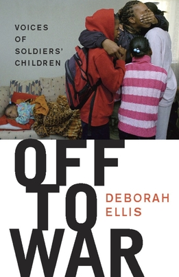Off to War: Voices of Soldiers' Children - Ellis, Deborah