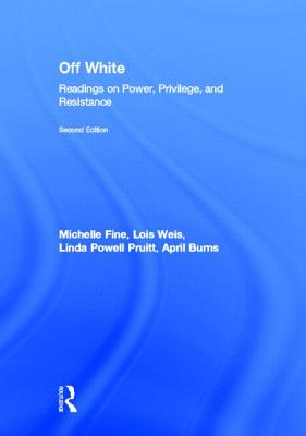 Off White: Readings on Power, Privilege, and Resistance - Fine, Michelle (Editor), and Weis, Lois (Editor), and Powell Pruitt, Linda (Editor)