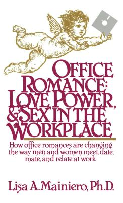 Office Romance (Love Power and Sex in the Workplace) - Mainiero, Lisa