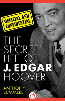 Official and Confidential: The Secret Life of J. Edgar Hoover - Summers, Anthony